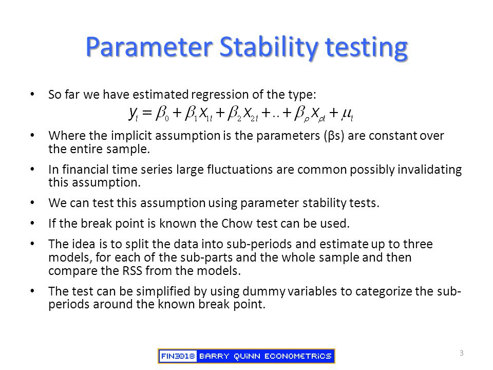 Parameter Stability testing 3 So far we have estimated regression of the type: Where the implicit assumption is the parameters (βs) are constant over