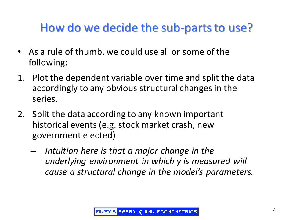 How do we decide the sub-parts to use? As a rule of thumb, we could use all or some of the following: 1.Plot the dependent variable over time and spli