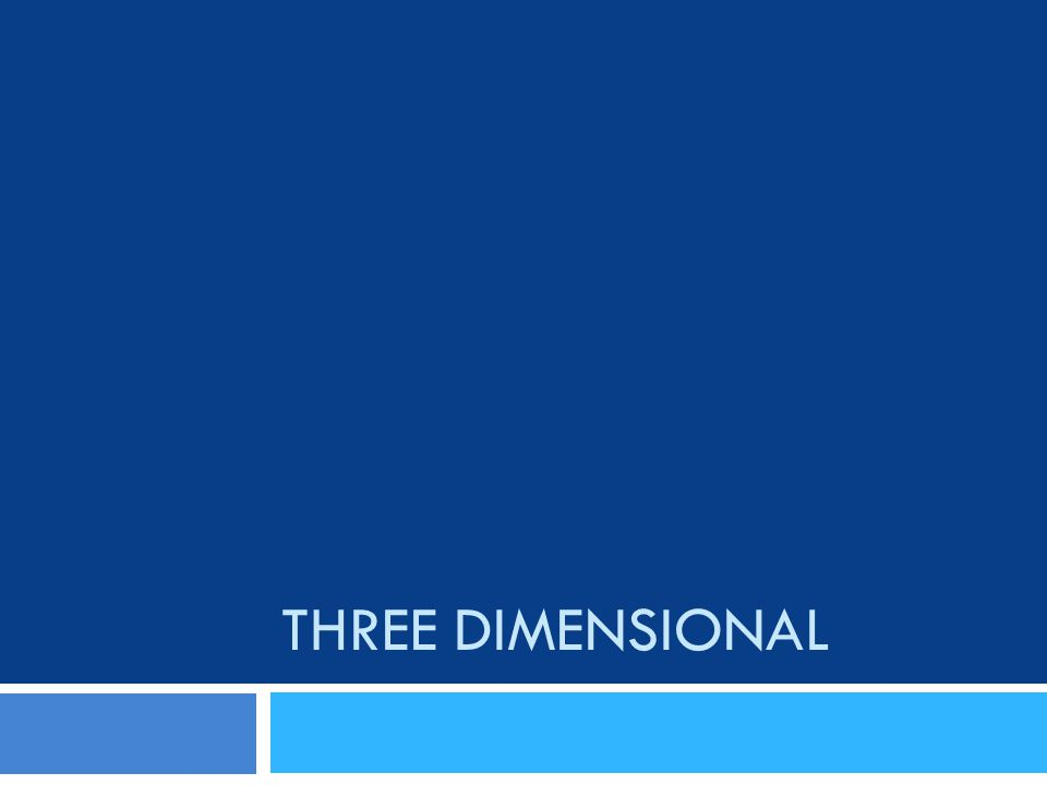 THREE DIMENSIONAL