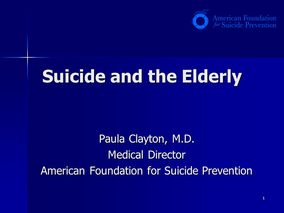 1 Suicide and the Elderly Paula Clayton, M.D. Medical Director American Foundation for Suicide Prevention