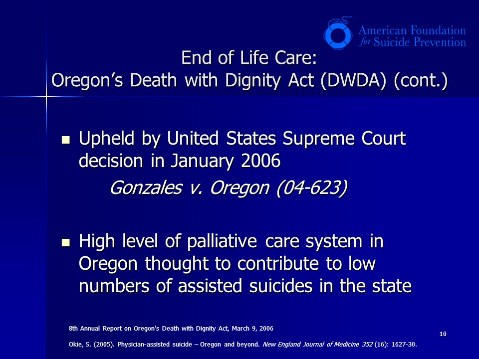 10 End of Life Care: Oregons Death with Dignity Act (DWDA) (cont.) Upheld by United States Supreme Court decision in January 2006 Upheld by United Sta