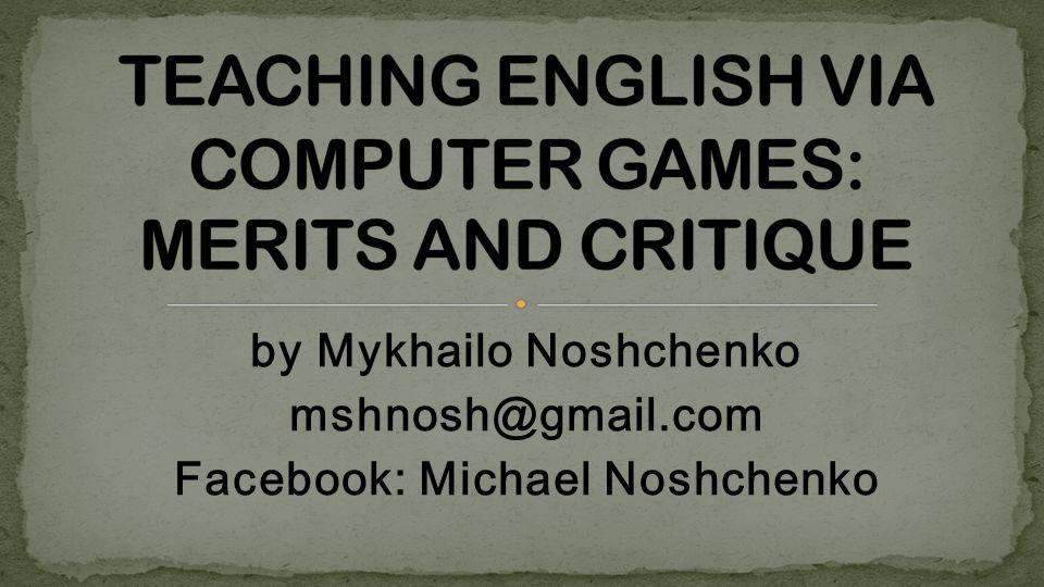 by Mykhailo Noshchenko mshnosh@gmail.com Facebook: Michael Noshchenko