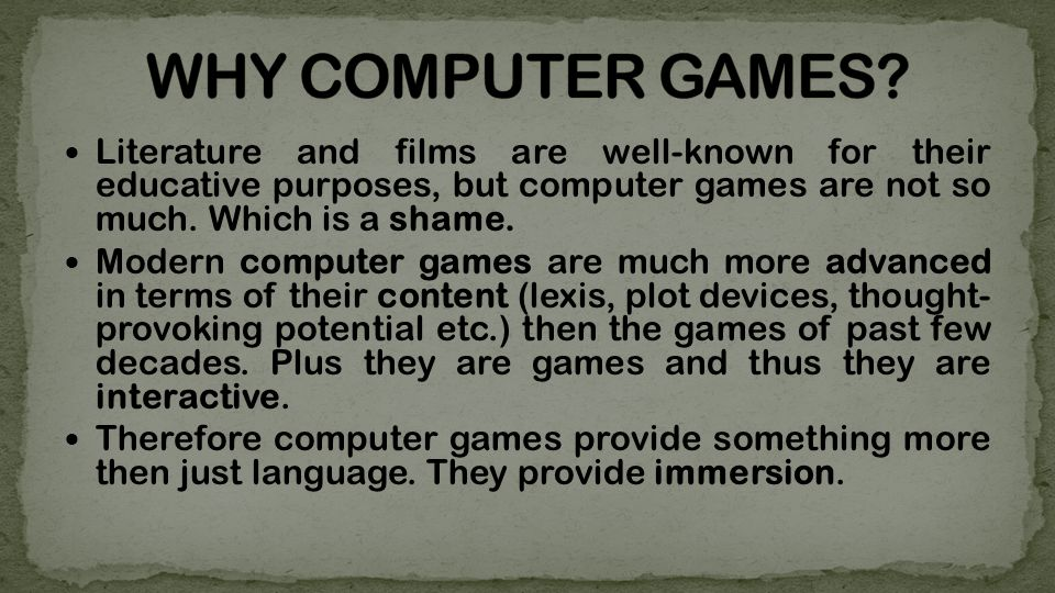 Literature and films are well-known for their educative purposes, but computer games are not so much.