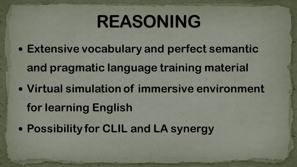 Extensive vocabulary and perfect semantic and pragmatic language training material Virtual simulation of immersive environment for learning English Possibility for CLIL and LA synergy