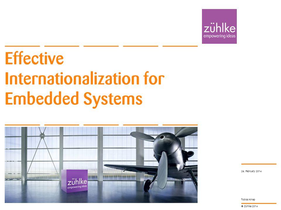 © Zühlke 2014 Tobias Kniep Effective Internationalization for Embedded Systems 26. February 2014