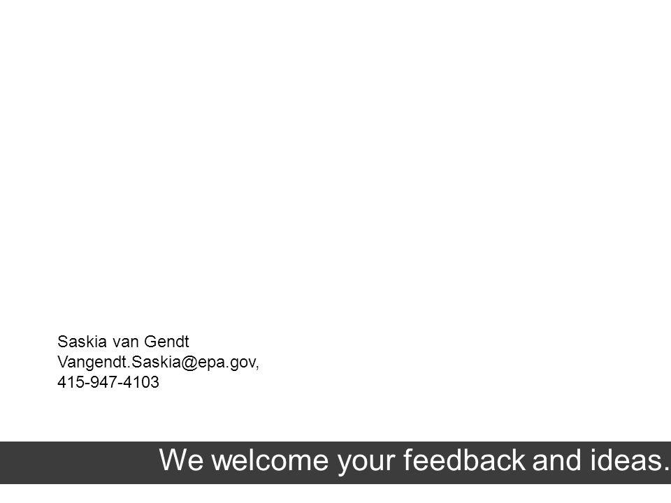 Saskia van Gendt Vangendt.Saskia@epa.gov, 415-947-4103 We welcome your feedback and ideas.