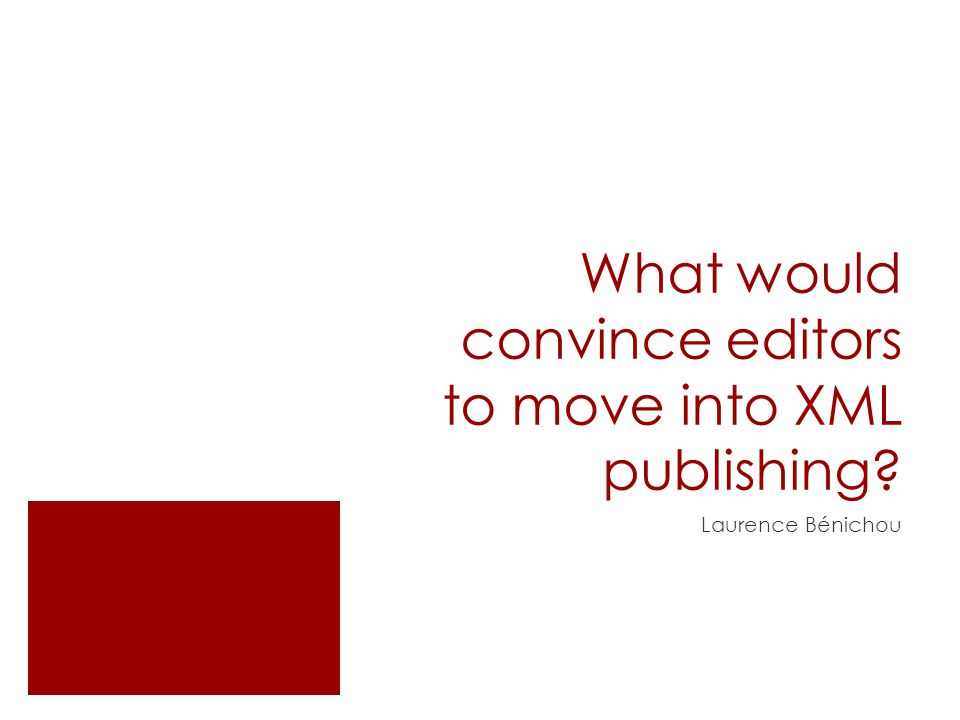 What would convince editors to move into XML publishing Laurence Bénichou