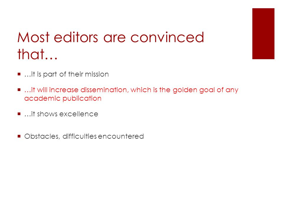 Most editors are convinced that… …it is part of their mission …it will increase dissemination, which is the golden goal of any academic publication …it shows excellence Obstacles, difficulties encountered