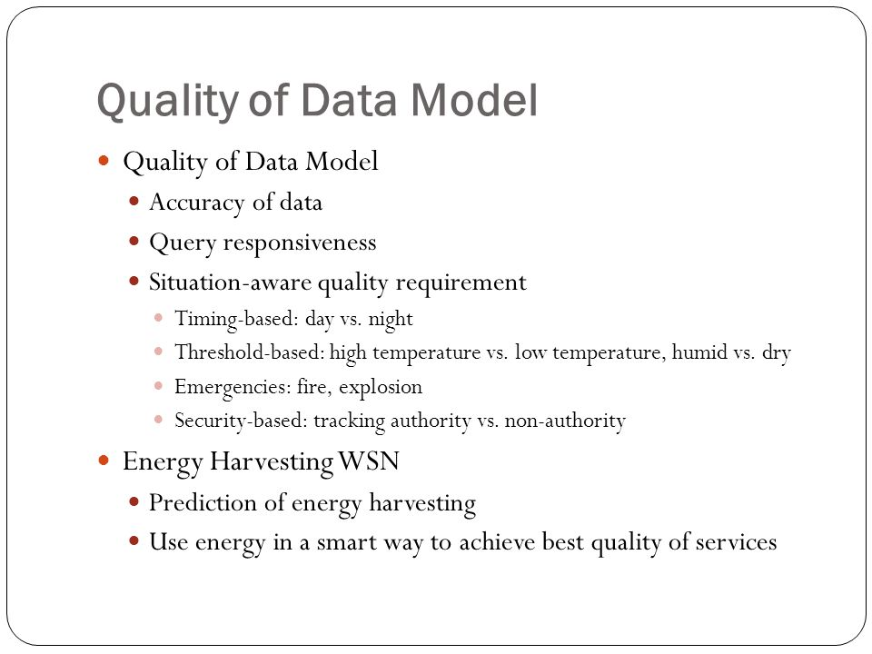 Quality of Data Model Accuracy of data Query responsiveness Situation-aware quality requirement Timing-based: day vs. night Threshold-based: high temp