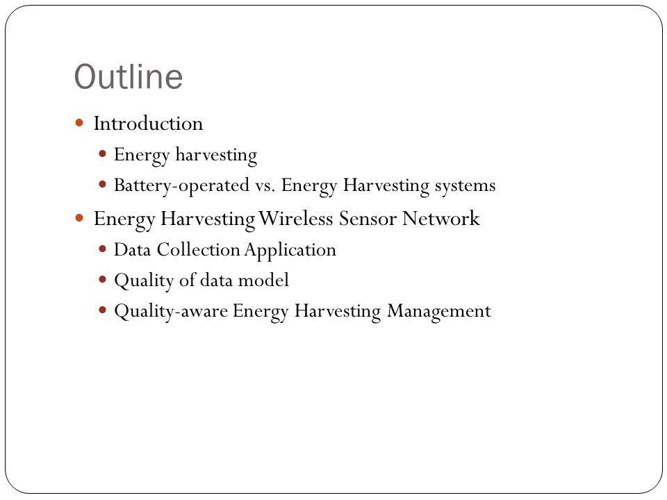 Outline Introduction Energy harvesting Battery-operated vs. Energy Harvesting systems Energy Harvesting Wireless Sensor Network Data Collection Applic