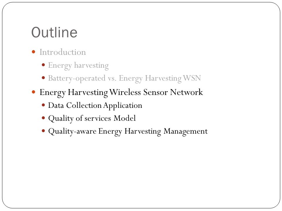 Outline Introduction Energy harvesting Battery-operated vs. Energy Harvesting WSN Energy Harvesting Wireless Sensor Network Data Collection Applicatio