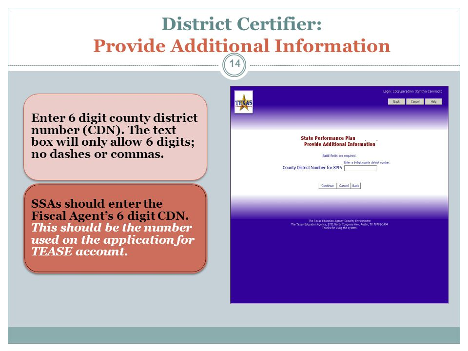 District Certifier: Provide Additional Information Enter 6 digit county district number (CDN). The text box will only allow 6 digits; no dashes or com