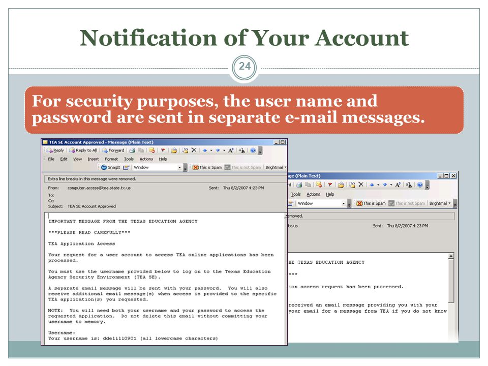 Notification of Your Account For security purposes, the user name and password are sent in separate e-mail messages. 24