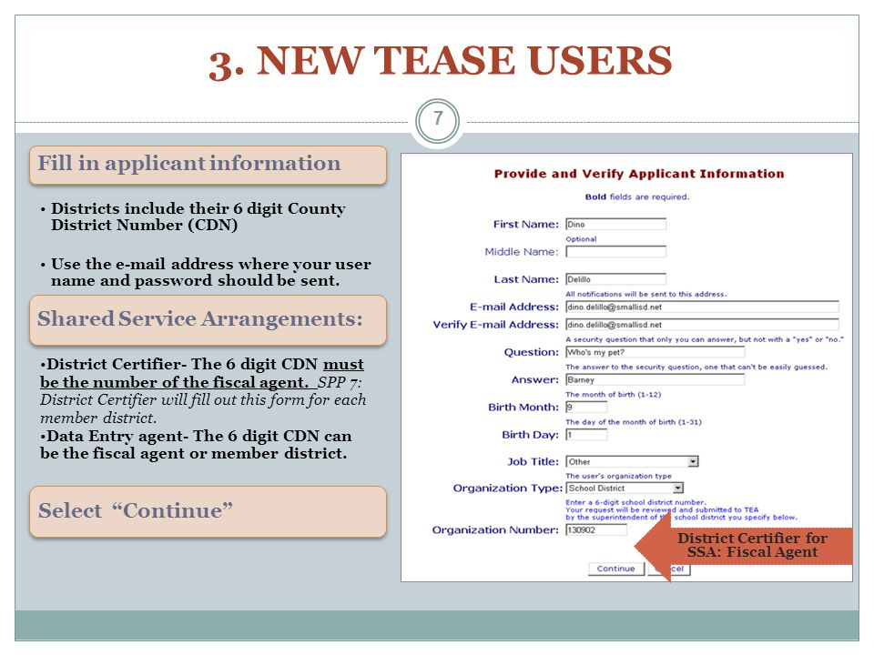 3. NEW TEASE USERS Fill in applicant information Districts include their 6 digit County District Number (CDN) Use the e-mail address where your user n