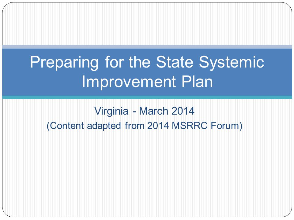 Virginia - March 2014 (Content adapted from 2014 MSRRC Forum) Preparing for the State Systemic Improvement Plan