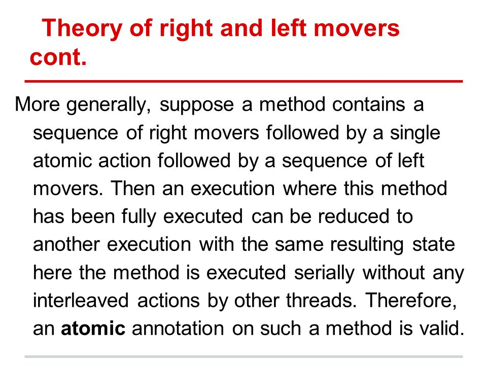 Theory of right and left movers cont. More generally, suppose a method contains a sequence of right movers followed by a single atomic action followed