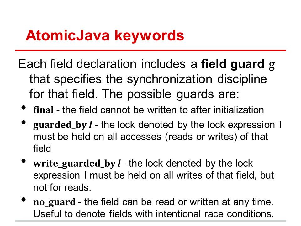AtomicJava keywords Each eld declaration includes a field guard g that species the synchronization discipline for that eld.