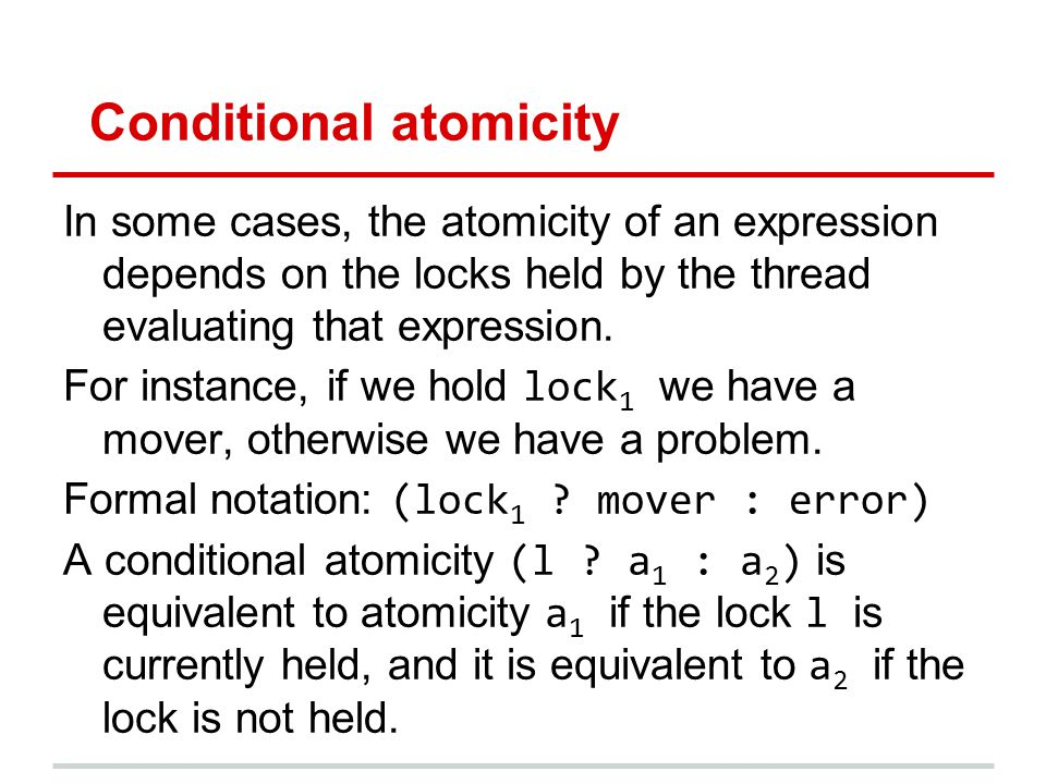 Conditional atomicity In some cases, the atomicity of an expression depends on the locks held by the thread evaluating that expression.