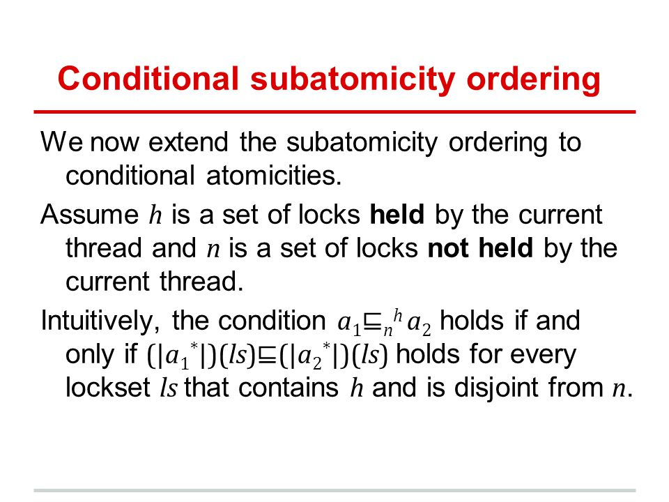 Conditional subatomicity ordering We now extend the subatomicity ordering to conditional atomicities. Assume h is a set of locks held by the current t