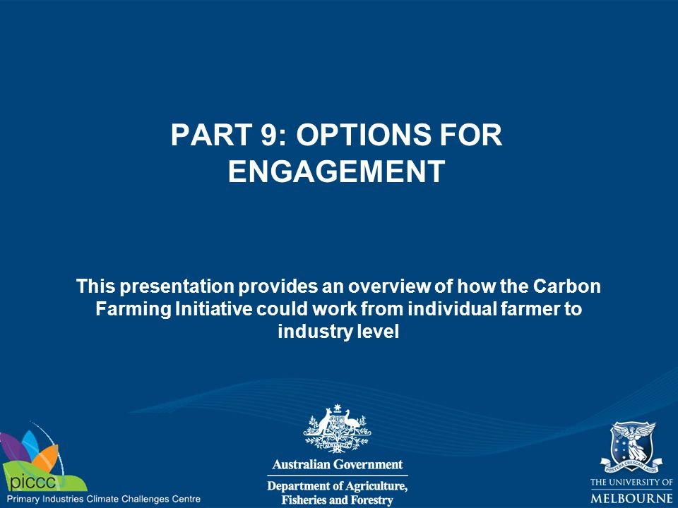 Options for Engagement Content –Methodology proponents Develop offset methods –Aggregators Use methods to develop projects –Project managers Aggregators or individuals Manage projects –For groups of farmers –Or for their own farm