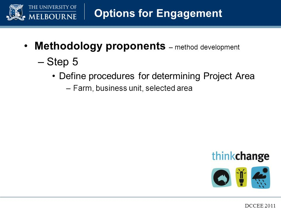 Options for Engagement Methodology proponents – method development –Step 5 Define procedures for determining Project Area –Farm, business unit, selected area DCCEE 2011