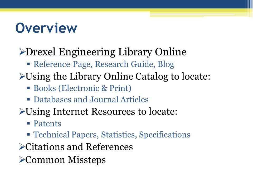 Overview Drexel Engineering Library Online Reference Page, Research Guide, Blog Using the Library Online Catalog to locate: Books (Electronic & Print)