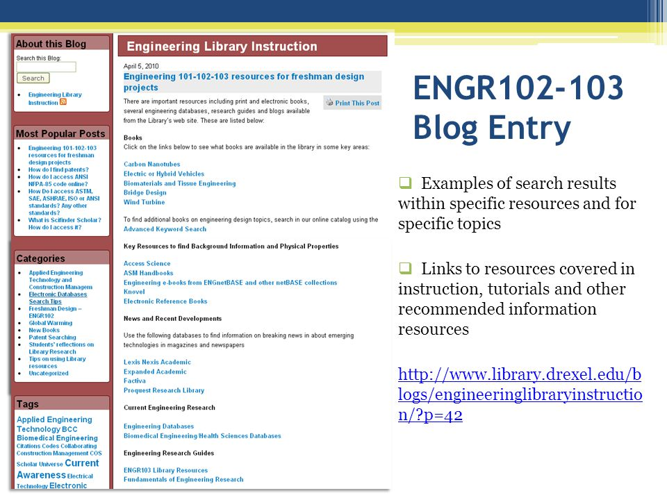 ENGR102-103 Blog Entry Examples of search results within specific resources and for specific topics Links to resources covered in instruction, tutorials and other recommended information resources http://www.library.drexel.edu/b logs/engineeringlibraryinstructio n/ p=42