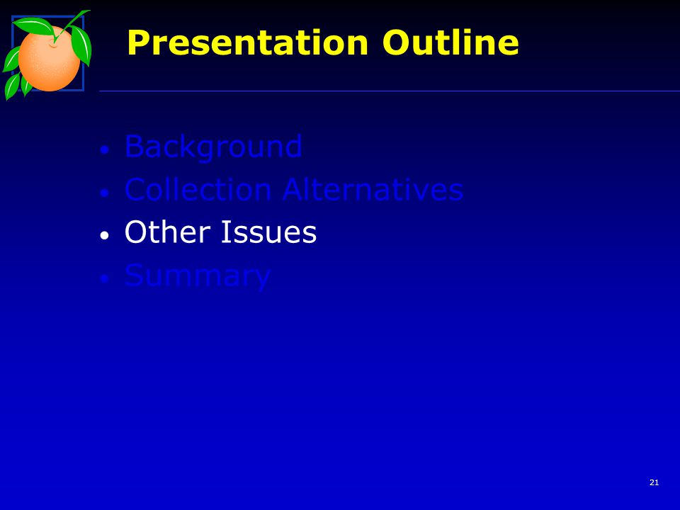 21 Background Collection Alternatives Other Issues Summary Presentation Outline