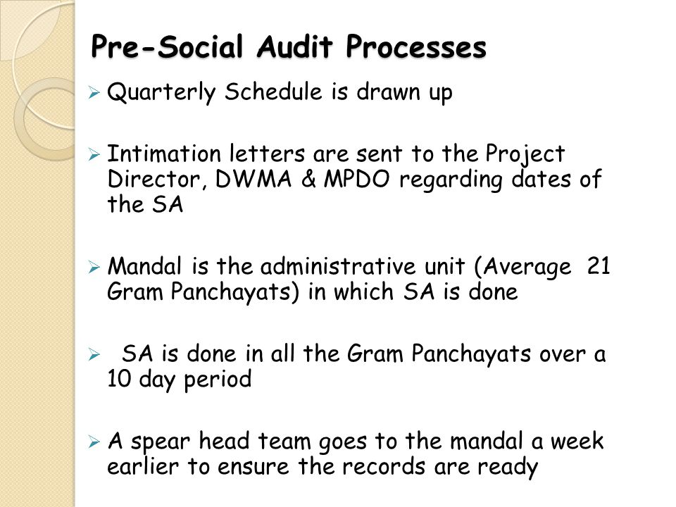 Pre-Social Audit Processes Quarterly Schedule is drawn up Intimation letters are sent to the Project Director, DWMA & MPDO regarding dates of the SA M