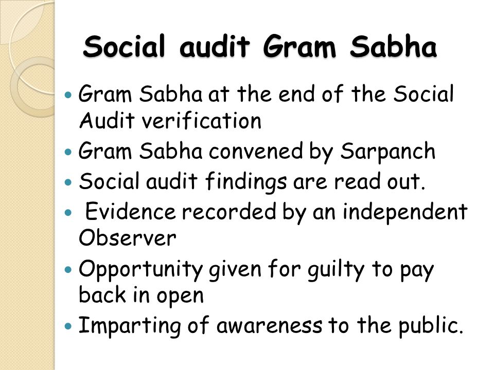 Social audit Gram Sabha Gram Sabha at the end of the Social Audit verification Gram Sabha convened by Sarpanch Social audit findings are read out. Evi