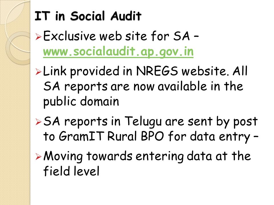 IT in Social Audit Exclusive web site for SA – www.socialaudit.ap.gov.in www.socialaudit.ap.gov.in Link provided in NREGS website. All SA reports are