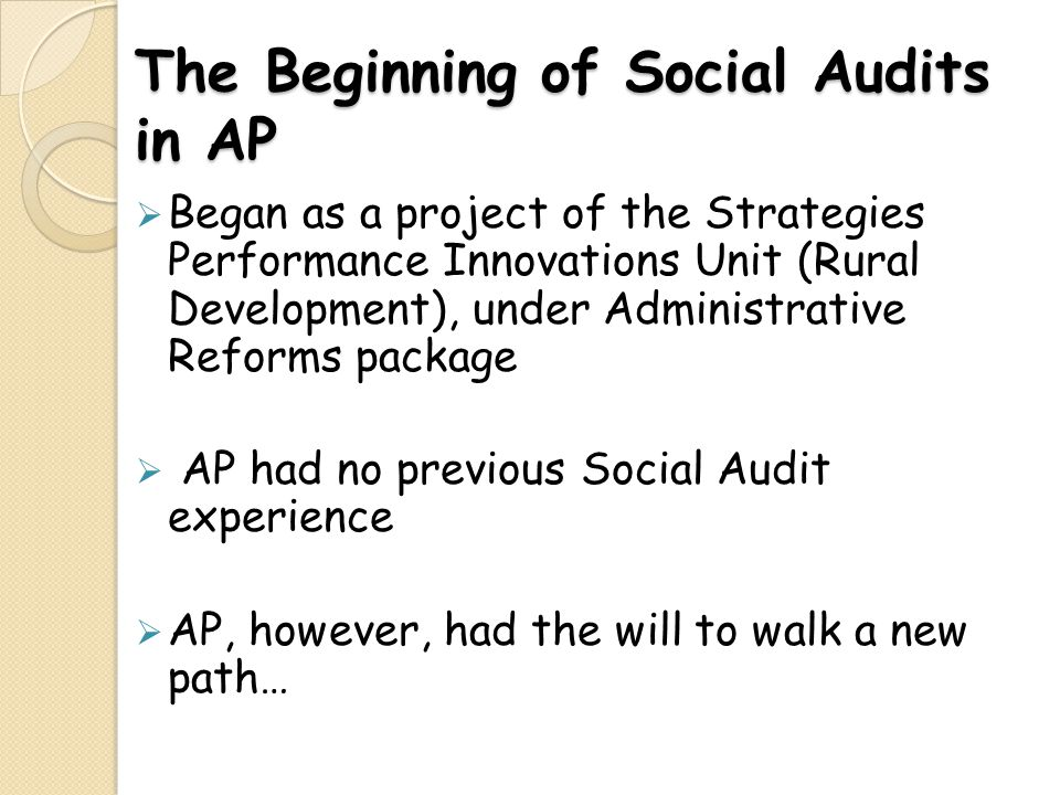 THE PILOT SA SHOWED… In Feb,2006 -around the time that NREGS-AP was being formulated- a pilot social audit conducted on the NFFW in 3 villages with help of MKSS under reform action plan Pilot social audits demonstrated the effectiveness of social audit process SPIU-RD wound up in 2009 – SSAAT established