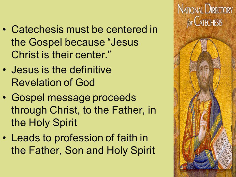 Catechesis must be centered in the Gospel because Jesus Christ is their center.