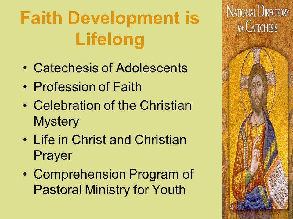 Faith Development is Lifelong Catechesis of Adolescents Profession of Faith Celebration of the Christian Mystery Life in Christ and Christian Prayer Comprehension Program of Pastoral Ministry for Youth