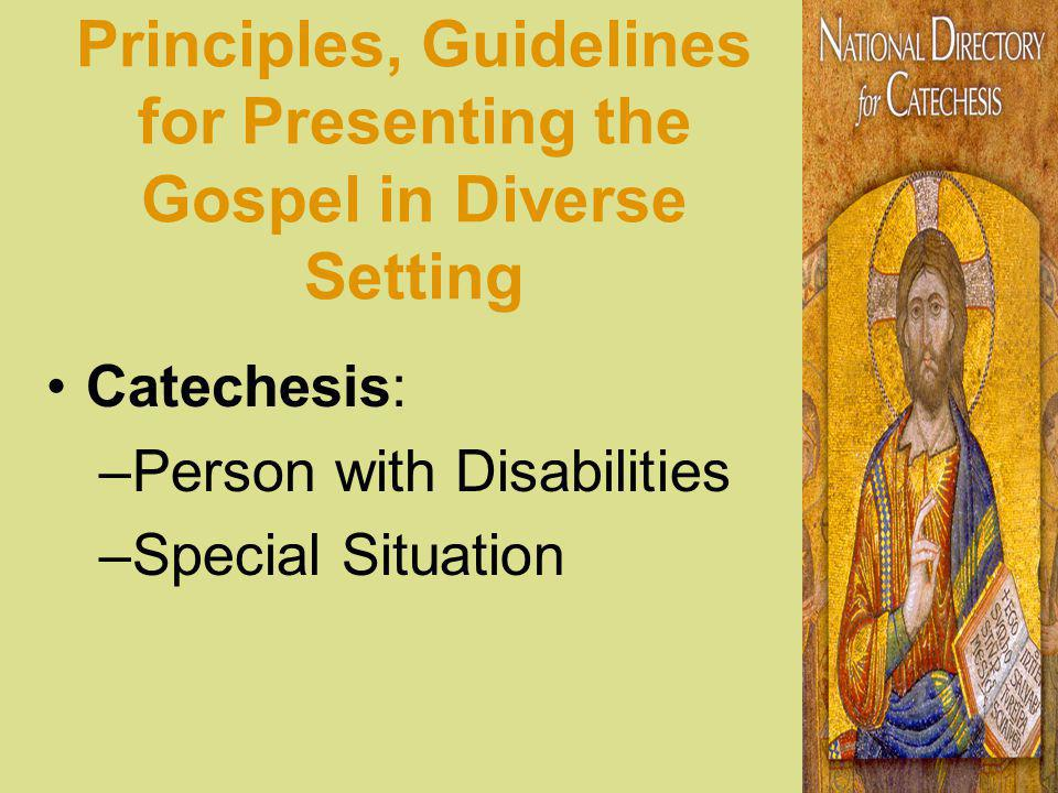 Principles, Guidelines for Presenting the Gospel in Diverse Setting Catechesis: –Person with Disabilities –Special Situation