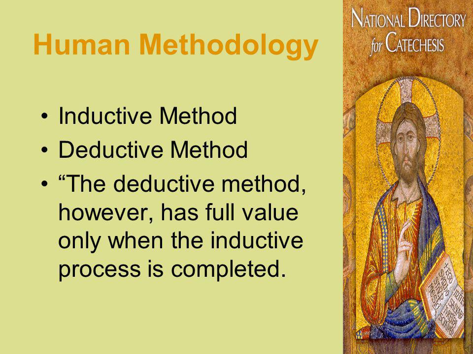 Human Methodology Inductive Method Deductive Method The deductive method, however, has full value only when the inductive process is completed.