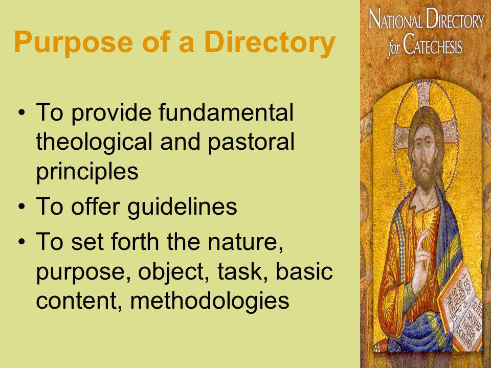 Purpose of a Directory To provide fundamental theological and pastoral principles To offer guidelines To set forth the nature, purpose, object, task, basic content, methodologies