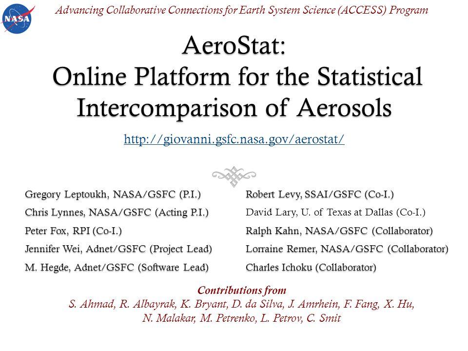 AeroStat: Online Platform for the Statistical Intercomparison of Aerosols Gregory Leptoukh, NASA/GSFC (P.I.) Chris Lynnes, NASA/GSFC (Acting P.I.) Pet