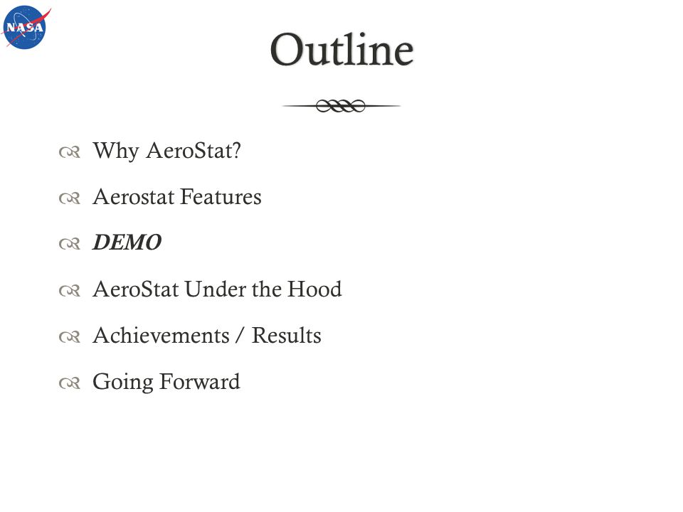 Outline Why AeroStat? Aerostat Features DEMO AeroStat Under the Hood Achievements / Results Going Forward
