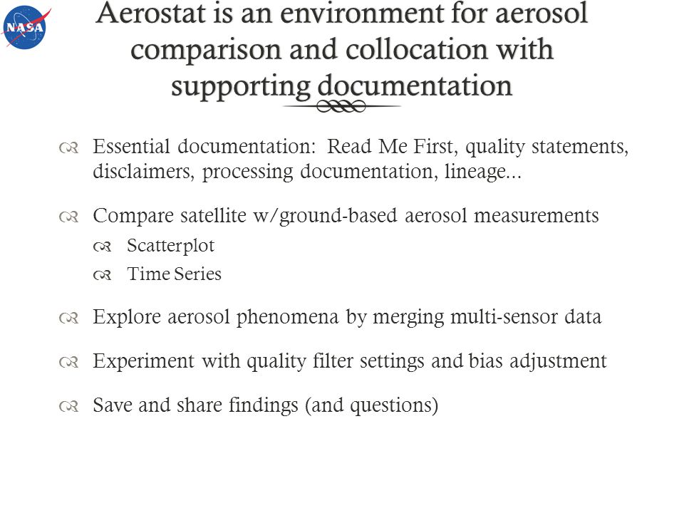 Aerostat is an environment for aerosol comparison and collocation with supporting documentation Essential documentation: Read Me First, quality statements, disclaimers, processing documentation, lineage...