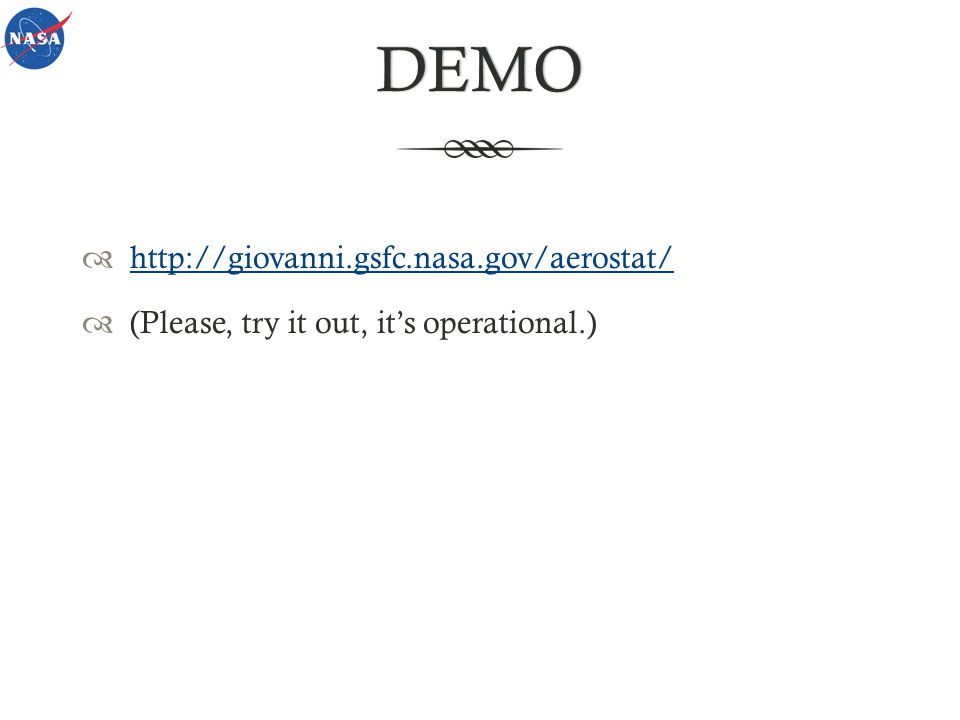 DEMO http://giovanni.gsfc.nasa.gov/aerostat/ (Please, try it out, its operational.)