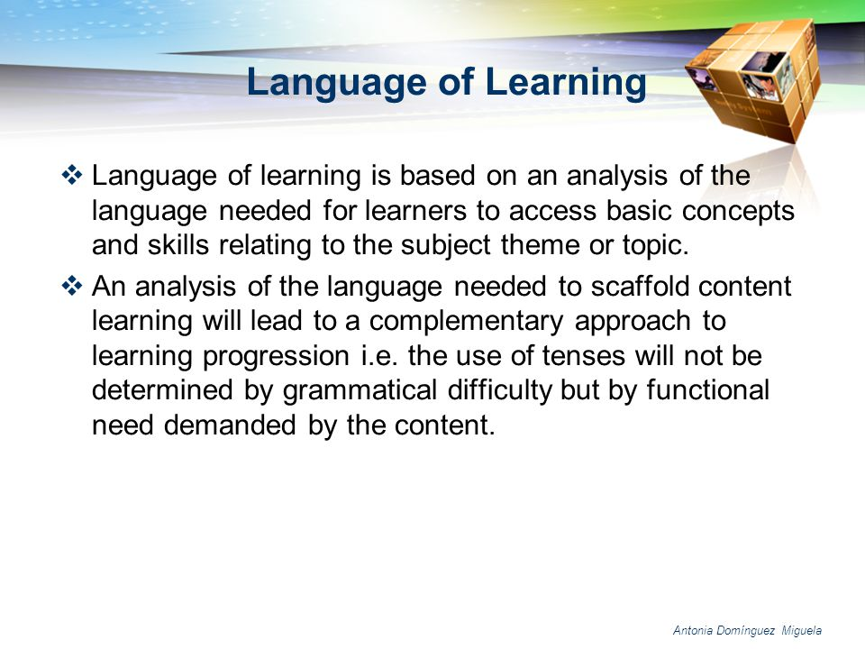 Language of Learning Language of learning is based on an analysis of the language needed for learners to access basic concepts and skills relating to