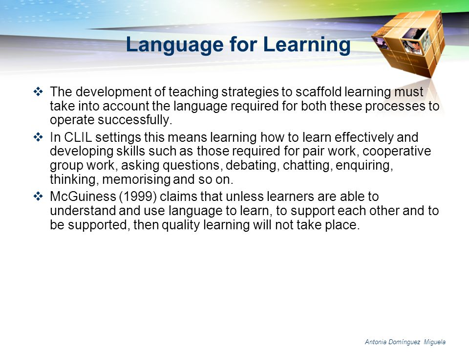 Antonia Domínguez Miguela Language for Learning The development of teaching strategies to scaffold learning must take into account the language requir