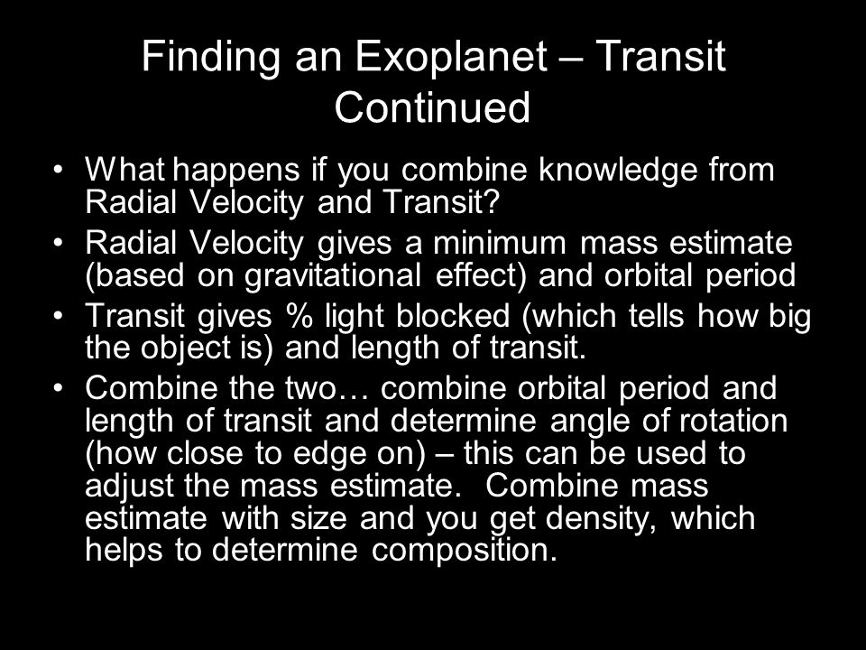 Finding an Exoplanet – Transit Continued What happens if you combine knowledge from Radial Velocity and Transit? Radial Velocity gives a minimum mass