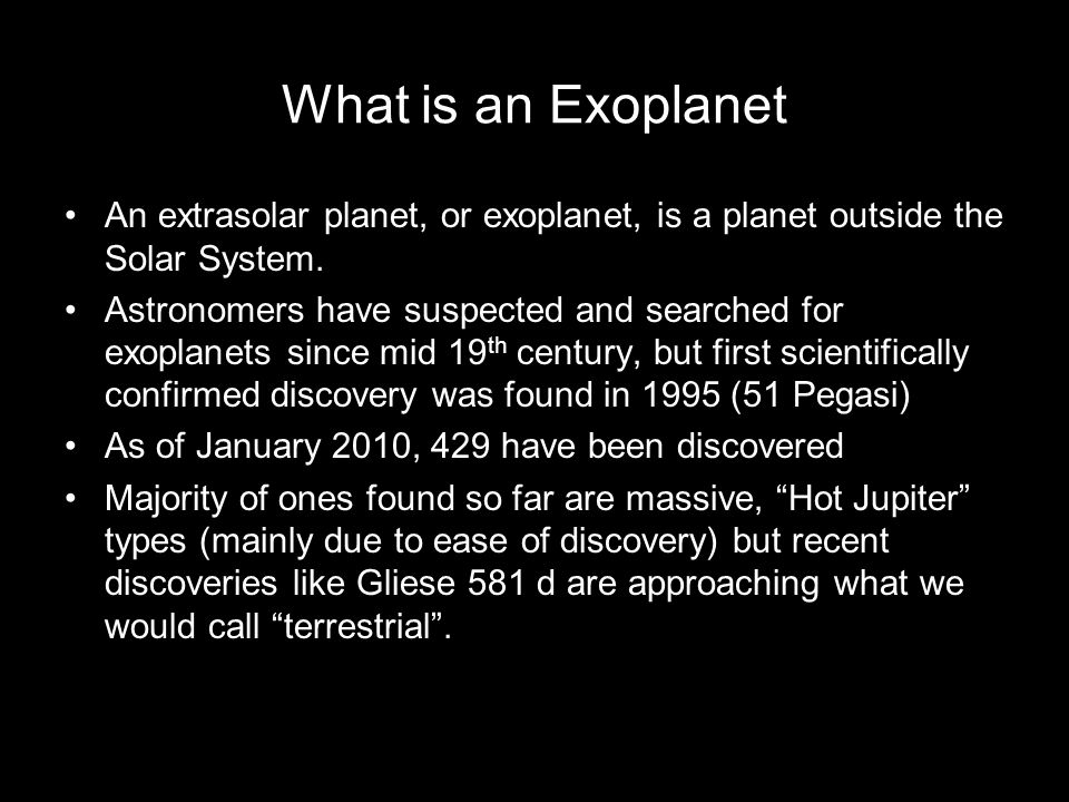 An extrasolar planet, or exoplanet, is a planet outside the Solar System.