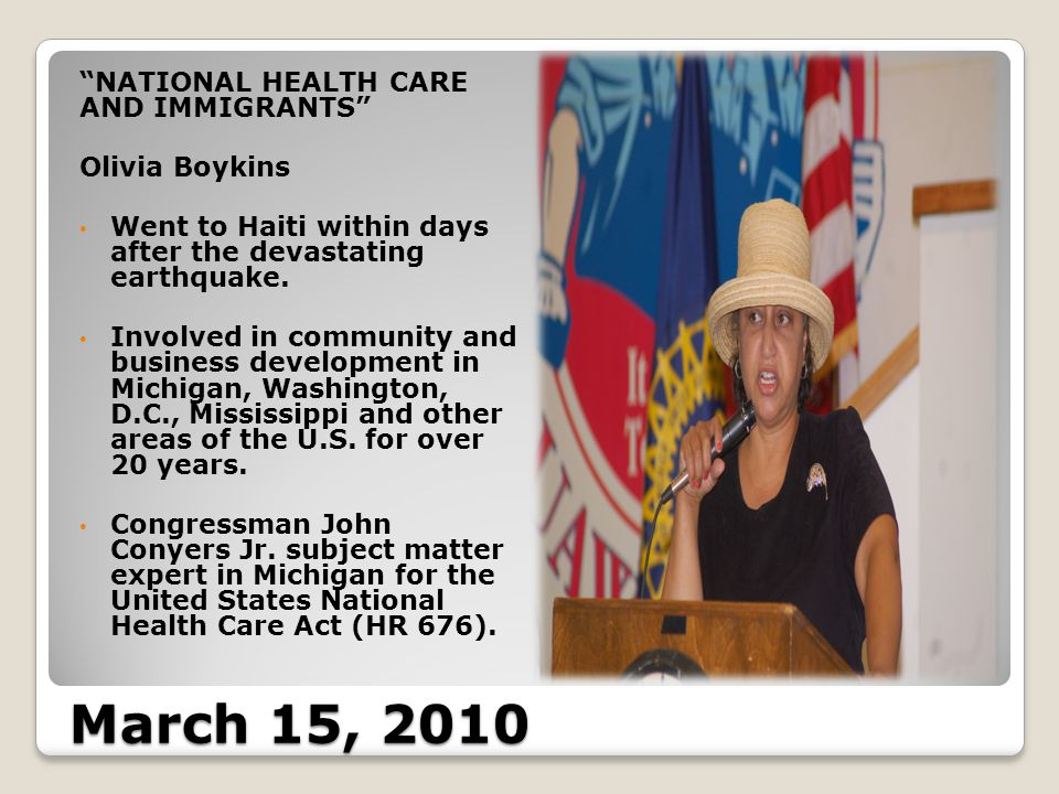 March 15, 2010 NATIONAL HEALTH CARE AND IMMIGRANTS Olivia Boykins Went to Haiti within days after the devastating earthquake.