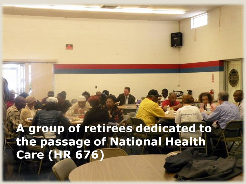 A group of retirees dedicated to the passage of National Health Care (HR 676)