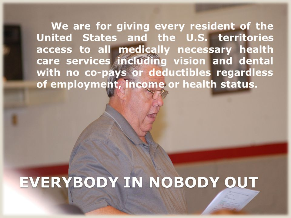 EVERYBODY IN NOBODY OUT We are for giving every resident of the United States and the U.S.