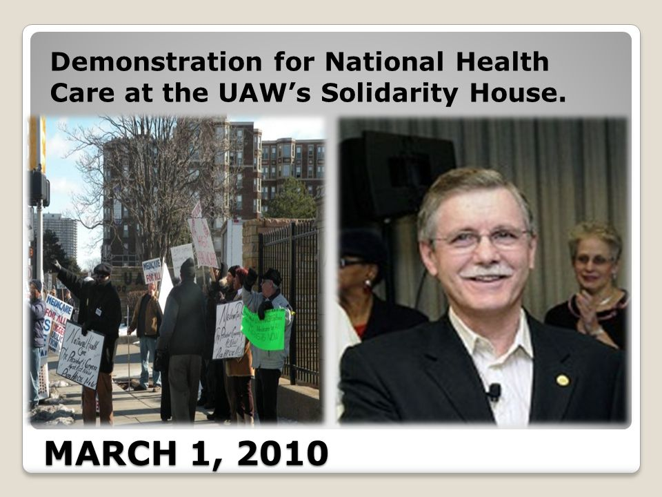 MARCH 1, 2010 Demonstration for National Health Care at the UAWs Solidarity House.