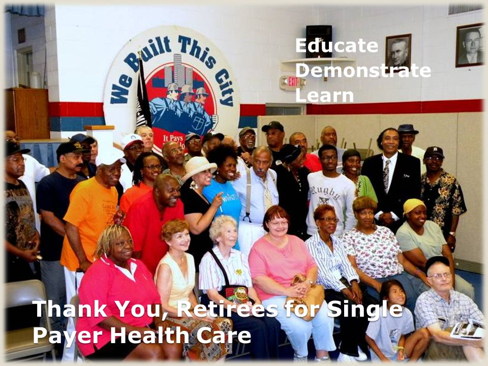 Thank You, Retirees for Single Payer Health Care Educate Demonstrate Learn